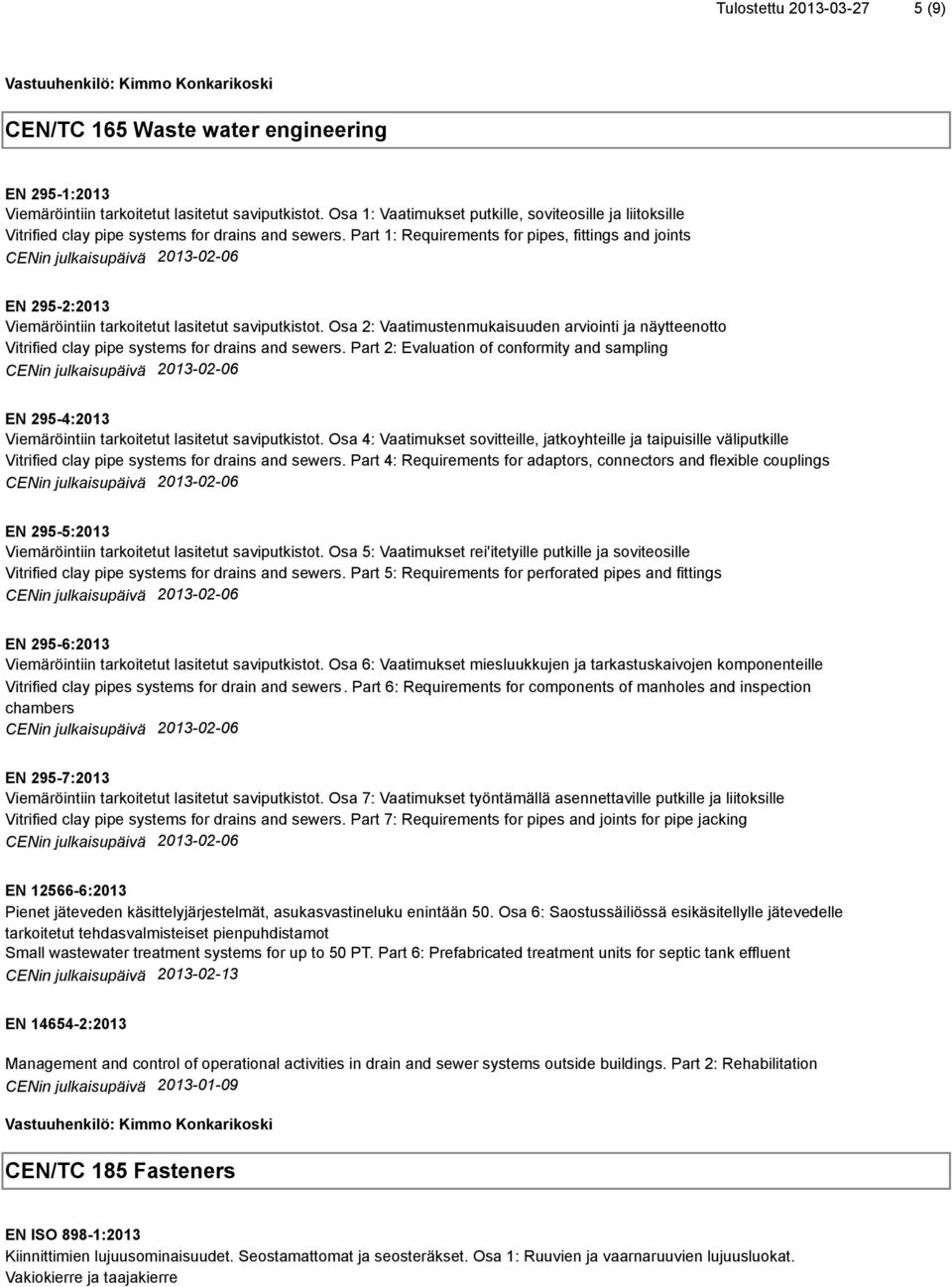 Part 1: Requirements for pipes, fittings and joints EN 295-2:2013 Viemäröintiin tarkoitetut lasitetut saviputkistot.