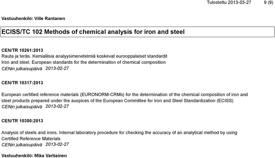 European standards for the determination of chemical composition CENin julkaisupäivä 2013-02-27 CEN/TR 10317:2013 European certified reference materials (EURONORM-CRMs) for the determination of the