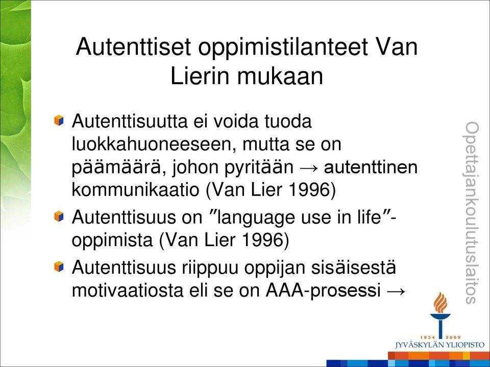 kommunikaatio (Van Lier 1996) Autenttisuus on language use in life - oppimista