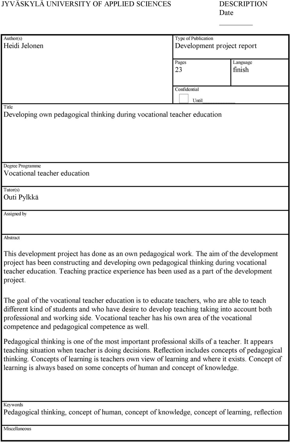 pedagogical work. The aim of the development project has been constructing and developing own pedagogical thinking during vocational teacher education.