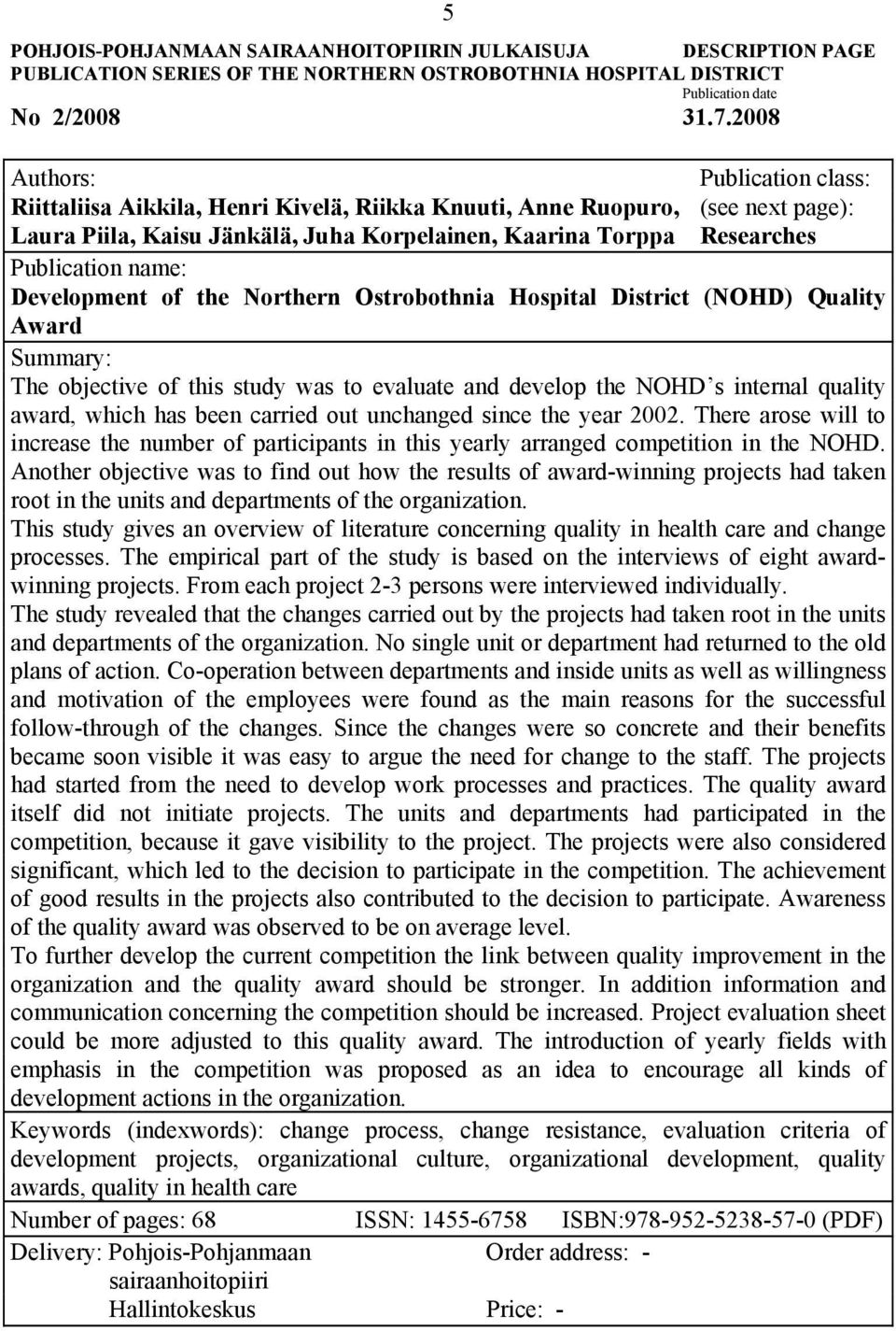 name: Development of the Northern Ostrobothnia Hospital District (NOHD) Quality Award Summary: The objective of this study was to evaluate and develop the NOHD s internal quality award, which has