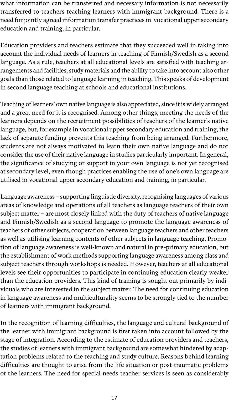 Education providers and teachers estimate that they succeeded well in taking into account the individual needs of learners in teaching of Finnish/Swedish as a second language.