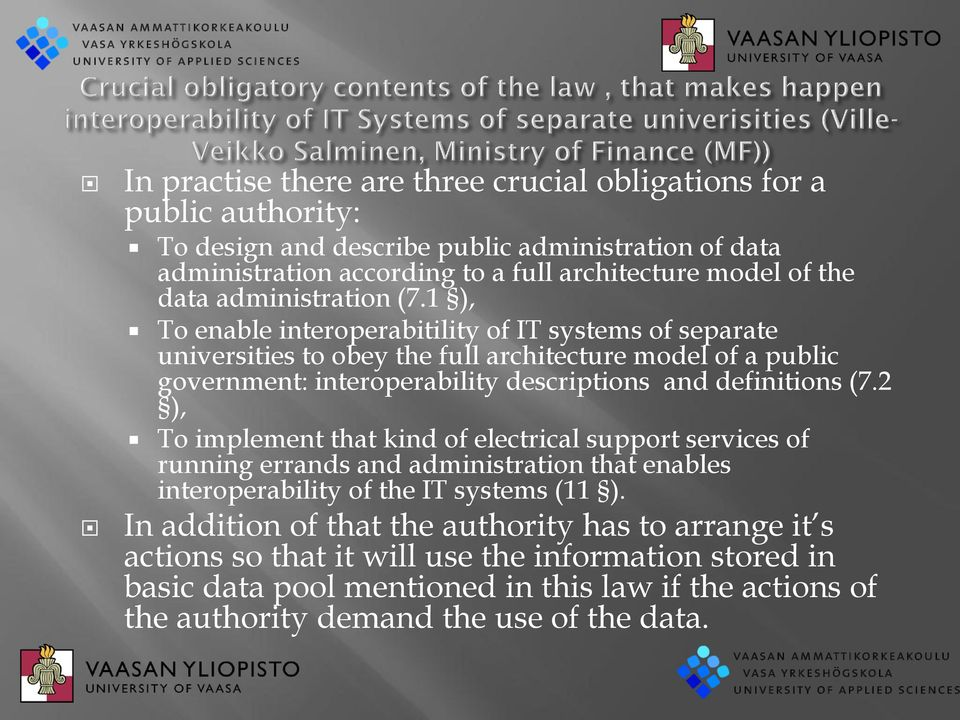 1 ), To enable interoperabitility of IT systems of separate universities to obey the full architecture model of a public government: interoperability descriptions and definitions (7.