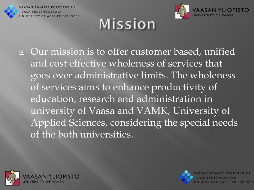 The wholeness of services aims to enhance productivity of education, research and