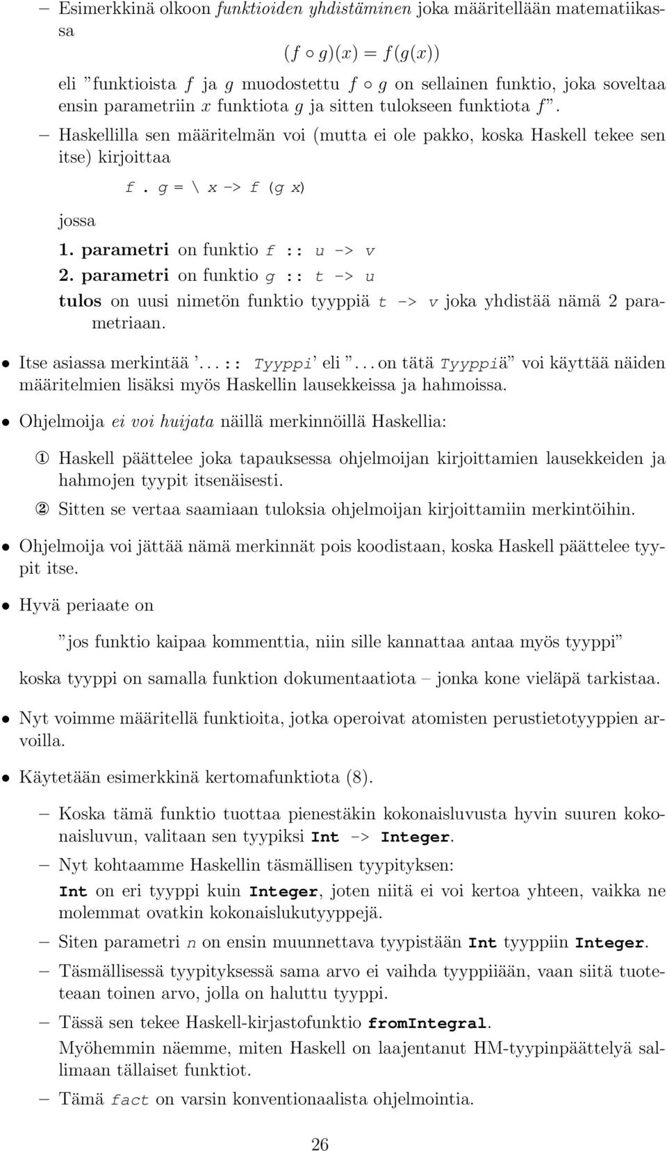 parametri on funktio f :: u -> v 2. parametri on funktio g :: t -> u tulos on uusi nimetön funktio tyyppiä t -> v joka yhdistää nämä 2 parametriaan. Itse asiassa merkintää...:: Tyyppi eli.