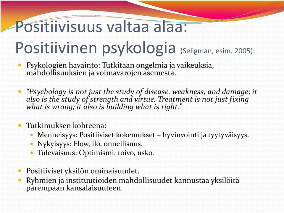 Psychology is not just the study of disease, weakness, and damage; it also is the study of strength and virtue.