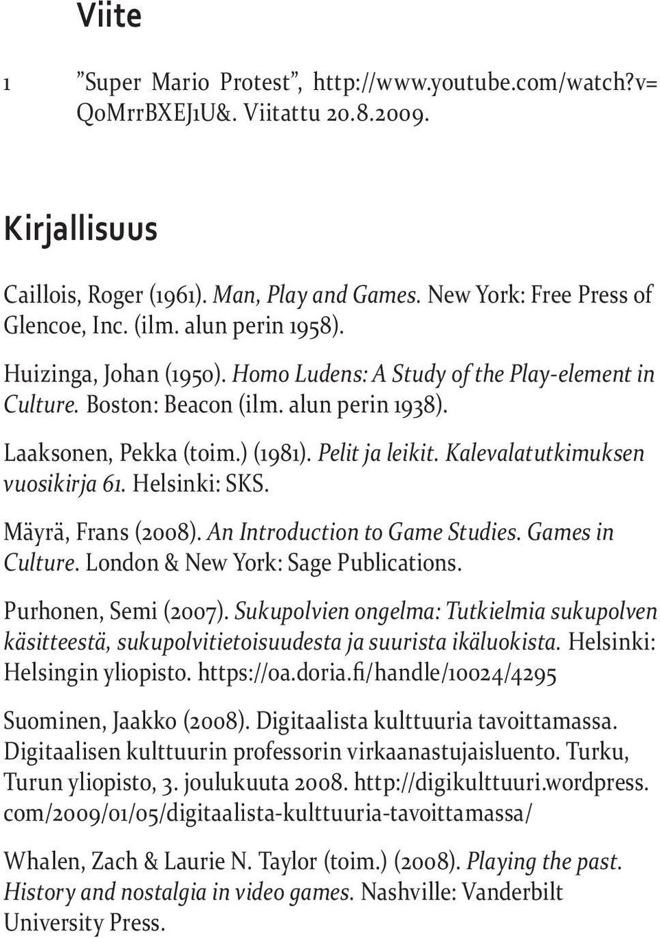 Kalevalatutkimuksen vuosikirja 61. Helsinki: SKS. Mäyrä, Frans (2008). An Introduction to Game Studies. Games in Culture. London & New York: Sage Publications. Purhonen, Semi (2007).