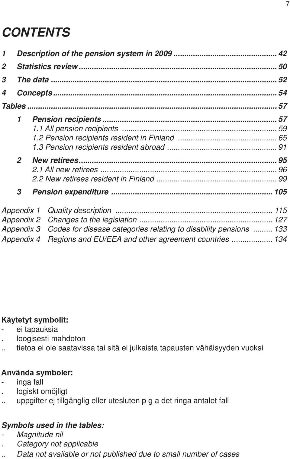 .. 99 3 Pension expenditure... 105 Appendix 1 Quality description... 115 Appendix 2 Changes to the legislation... 127 Appendix 3 Codes for disease categories relating to disability pensions.