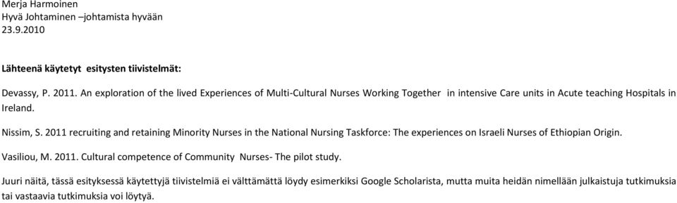 2011 recruiting and retaining Minority Nurses in the National Nursing Taskforce: The experiences on Israeli Nurses of Ethiopian Origin. Vasiliou, M. 2011.