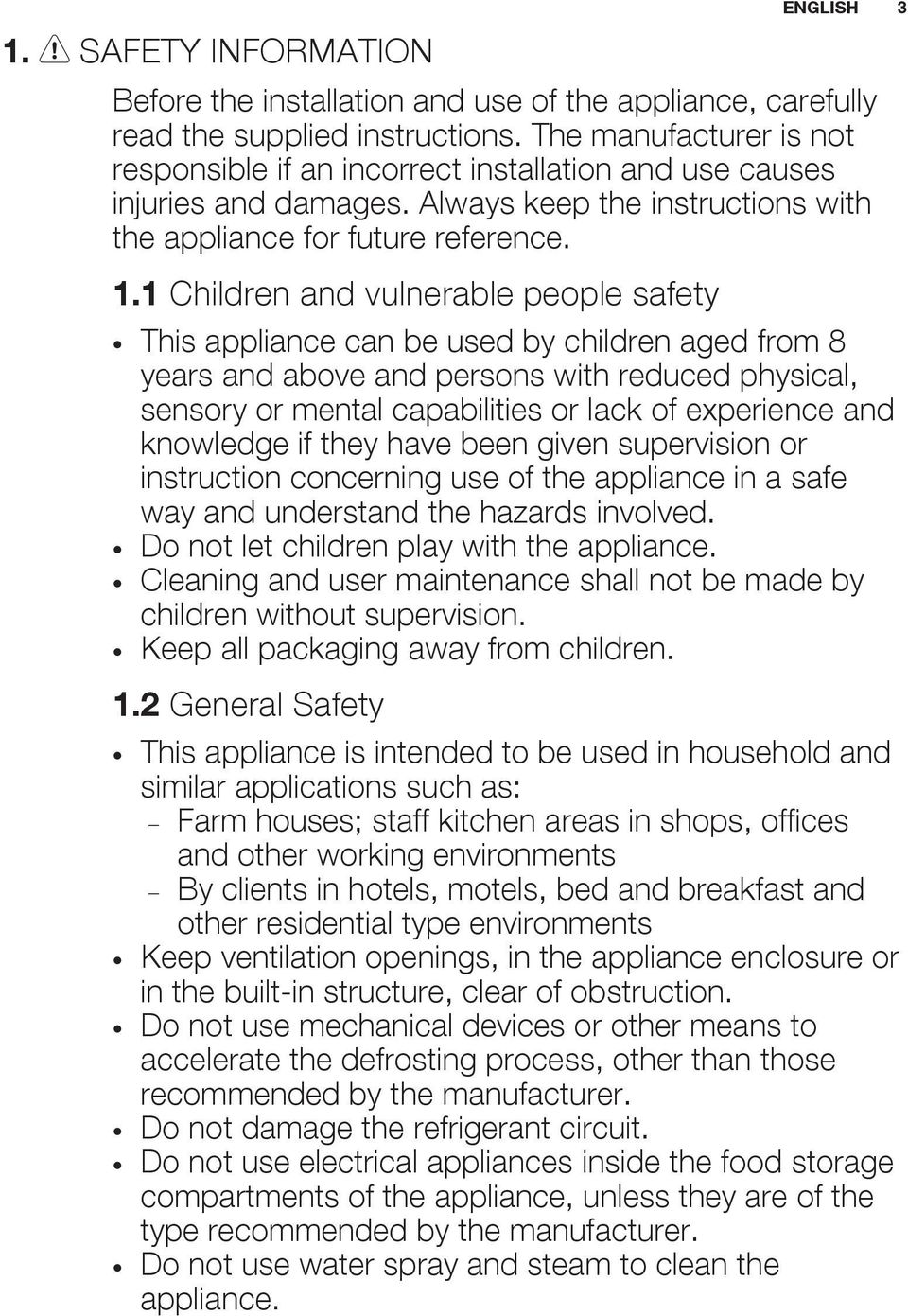 1 Children and vulnerable people safety This appliance can be used by children aged from 8 years and above and persons with reduced physical, sensory or mental capabilities or lack of experience and
