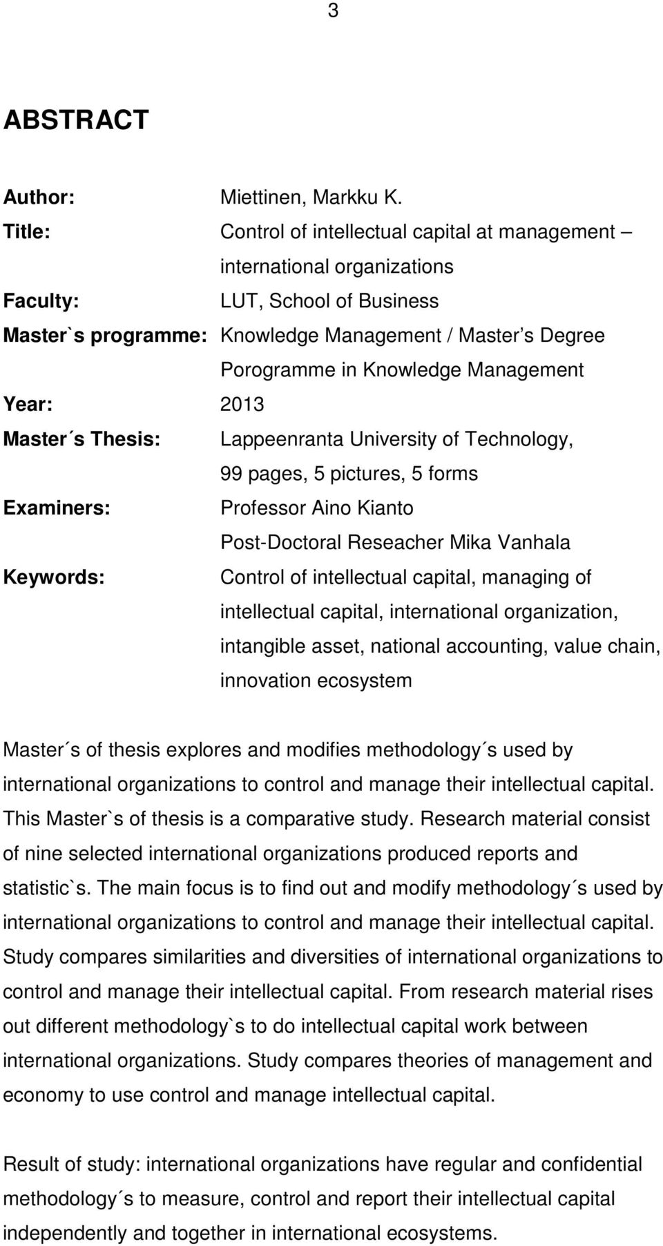 Management Year: 2013 Master s Thesis: Lappeenranta University of Technology, 99 pages, 5 pictures, 5 forms Examiners: Professor Aino Kianto Post-Doctoral Reseacher Mika Vanhala Keywords: Control of