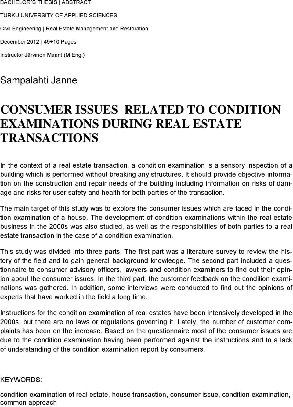 ) Sampalahti Janne CONSUMER ISSUES RELATED TO CONDITION EXAMINATIONS DURING REAL ESTATE TRANSACTIONS In the context of a real estate transaction, a condition examination is a sensory inspection of a
