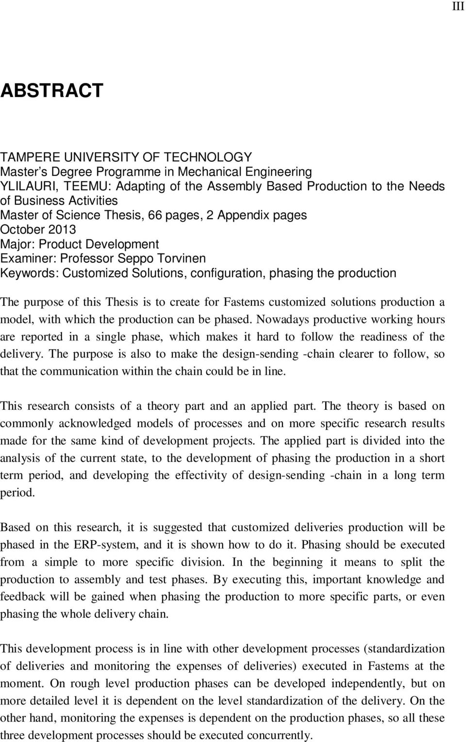 purpose of this Thesis is to create for Fastems customized solutions production a model, with which the production can be phased.