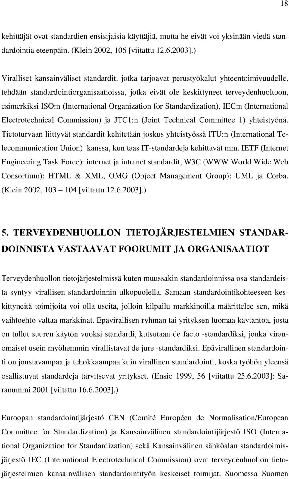(International Organization for Standardization), IEC:n (International Electrotechnical Commission) ja JTC1:n (Joint Technical Committee 1) yhteistyönä.