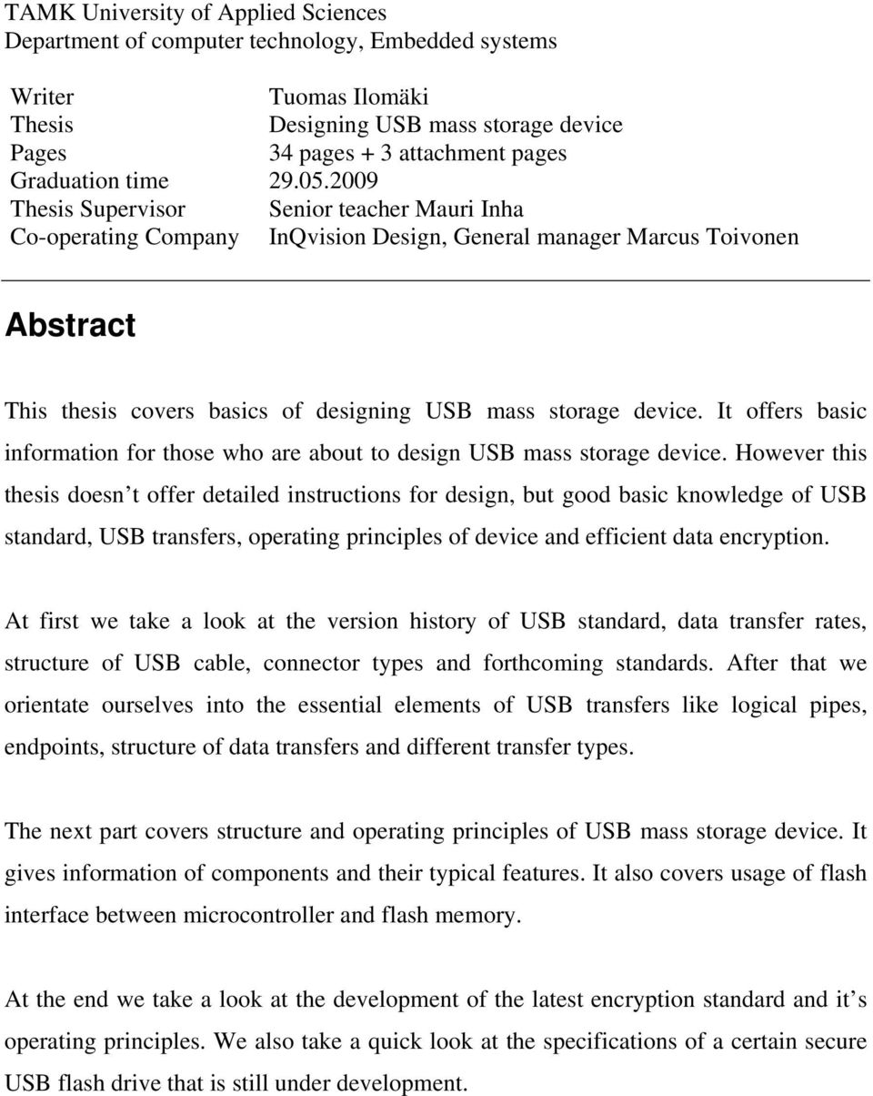 2009 Thesis Supervisor Senior teacher Mauri Inha Co-operating Company InQvision Design, General manager Marcus Toivonen Abstract This thesis covers basics of designing USB mass storage device.
