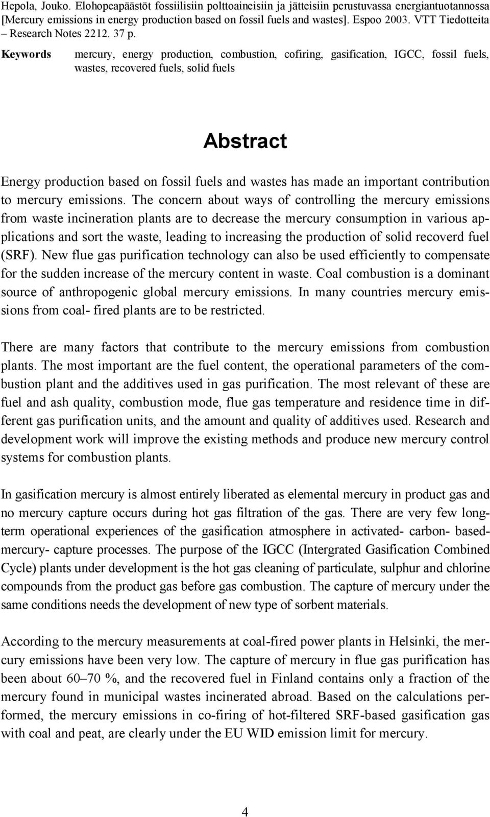 Keywords mercury, energy production, combustion, cofiring, gasification, IGCC, fossil fuels, wastes, recovered fuels, solid fuels Abstract Energy production based on fossil fuels and wastes has made