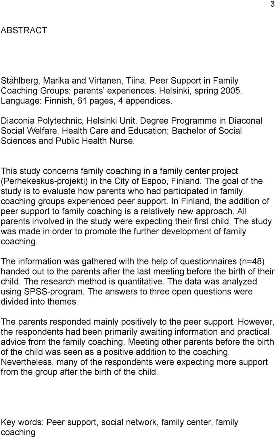 This study concerns family coaching in a family center project (Perhekeskus-projekti) in the City of Espoo, Finland.
