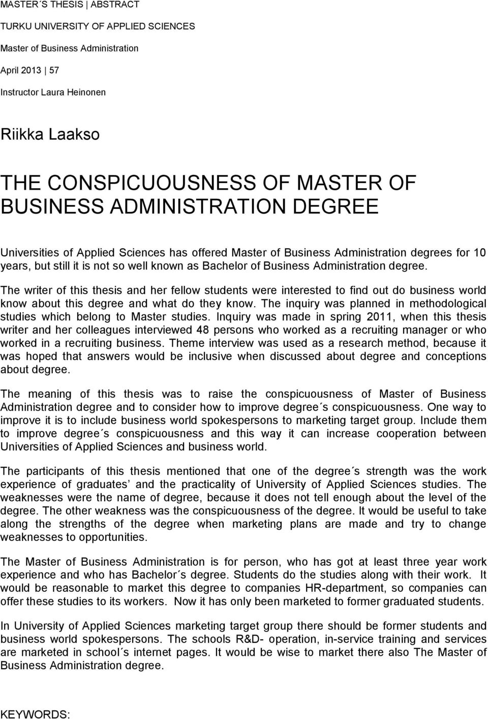 degree. The writer of this thesis and her fellow students were interested to find out do business world know about this degree and what do they know.