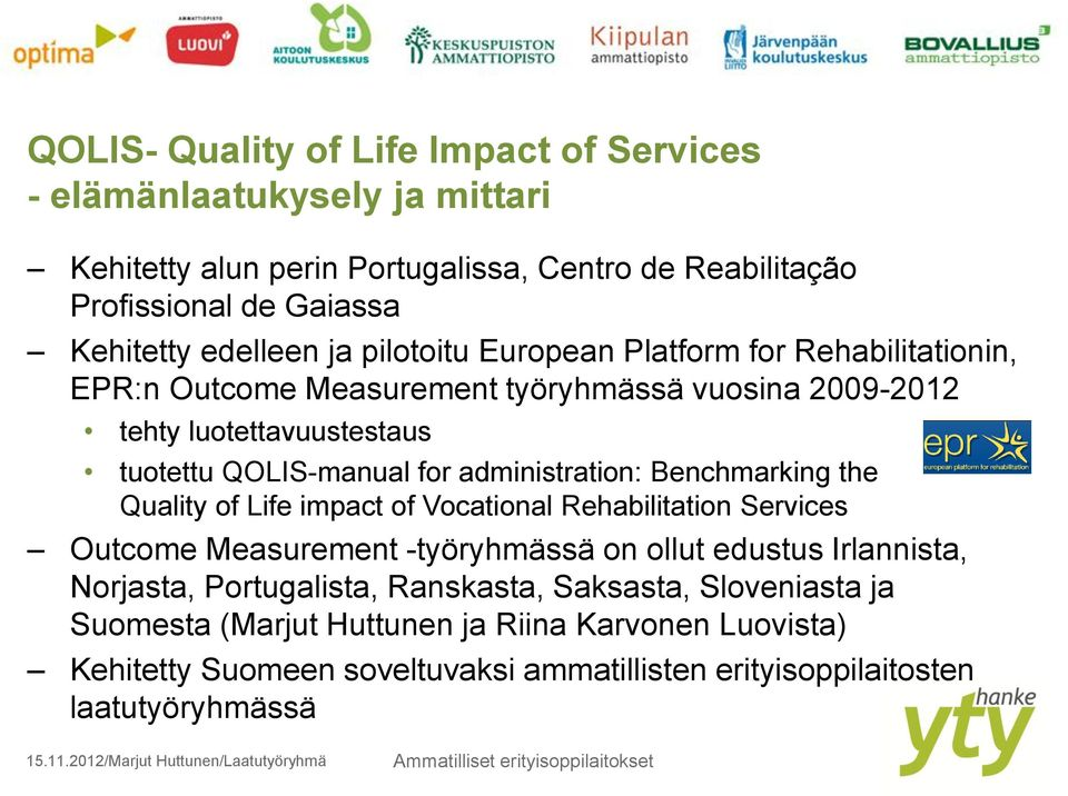 administration: Benchmarking the Quality of Life impact of Vocational Rehabilitation Services Outcome Measurement -työryhmässä on ollut edustus Irlannista, Norjasta,