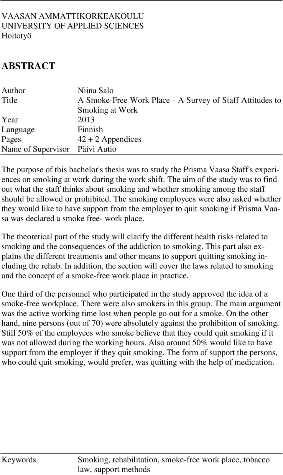 The aim of the study was to find out what the staff thinks about smoking and whether smoking among the staff should be allowed or prohibited.