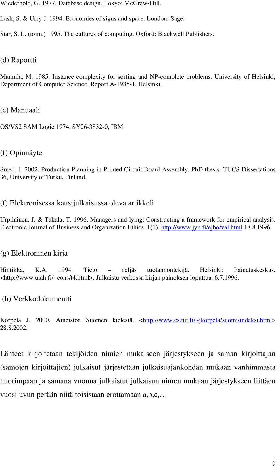 University of Helsinki, Department of Computer Science, Report A-1985-1, Helsinki. (e) Manuaali OS/VS2 SAM Logic 1974. SY26-3832-0, IBM. (f) Opinnäyte Smed, J. 2002.