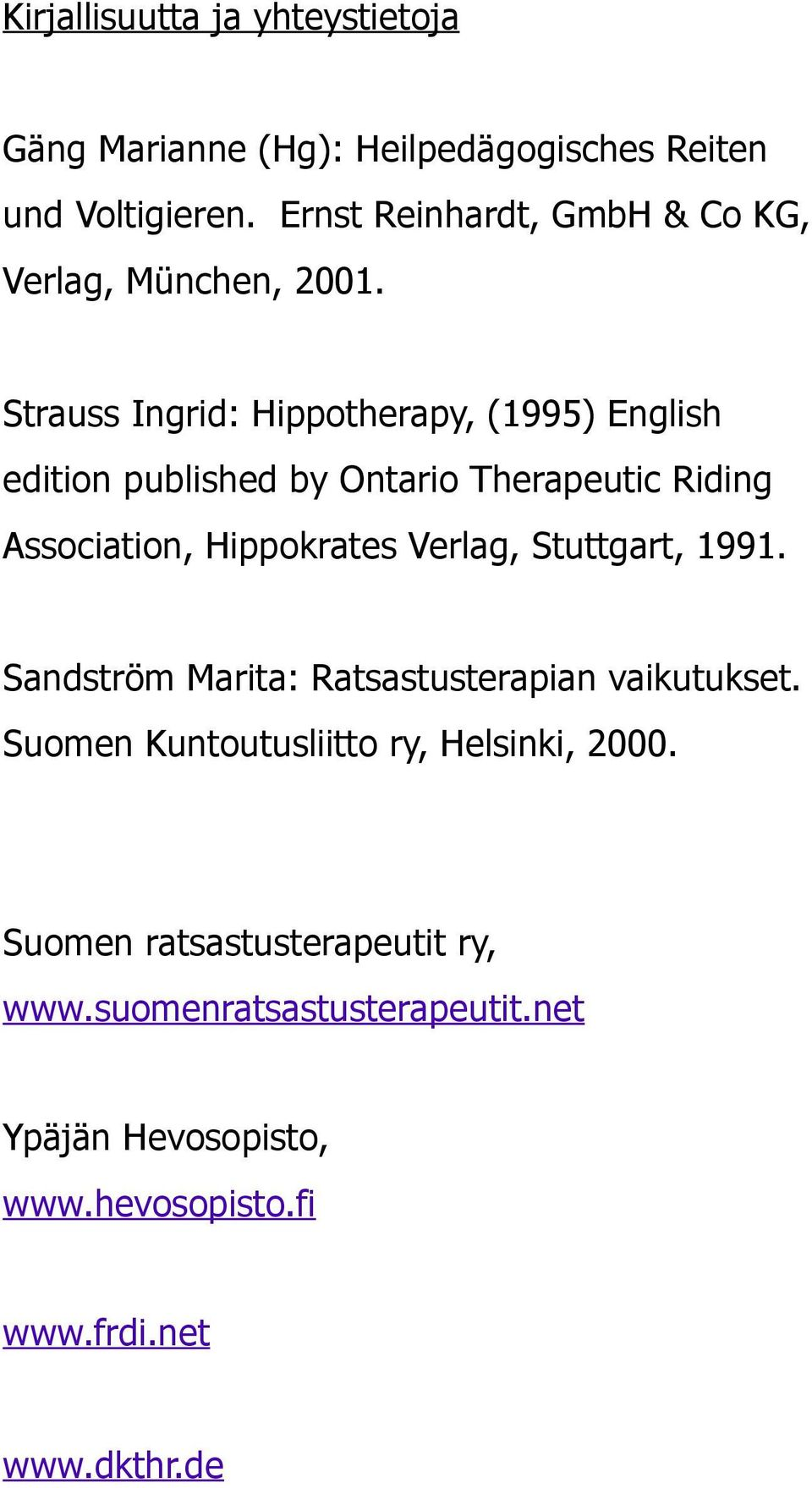 Strauss Ingrid: Hippotherapy, (1995) English edition published by Ontario Therapeutic Riding Association, Hippokrates Verlag,