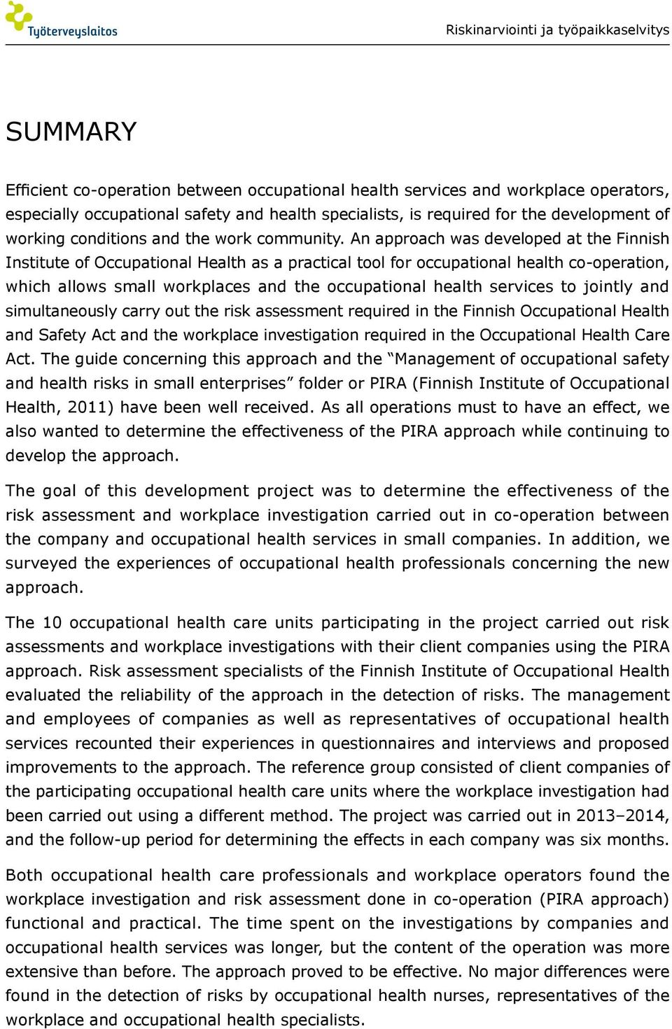 An approach was developed at the Finnish Institute of Occupational Health as a practical tool for occupational health co-operation, which allows small workplaces and the occupational health services