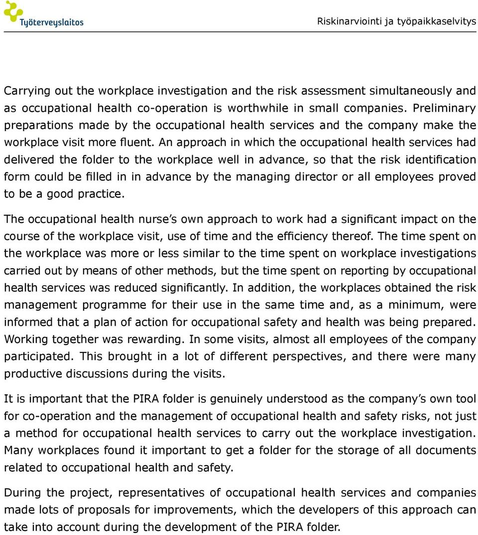 An approach in which the occupational health services had delivered the folder to the workplace well in advance, so that the risk identification form could be filled in in advance by the managing