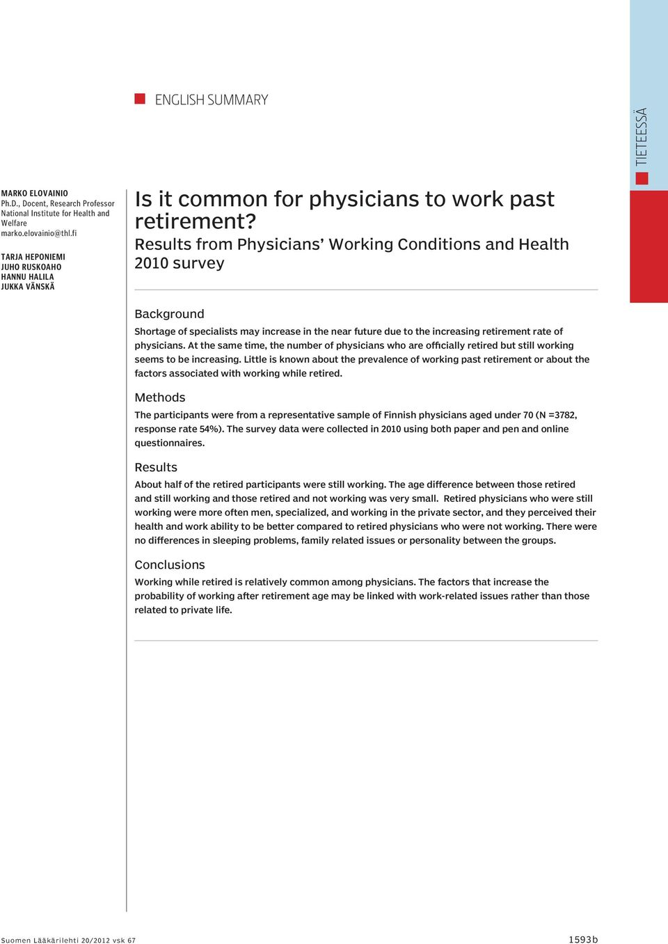 Results from Physicians Working Conditions and Health 2010 survey Background Shortage of specialists may increase in the near future due to the increasing retirement rate of physicians.