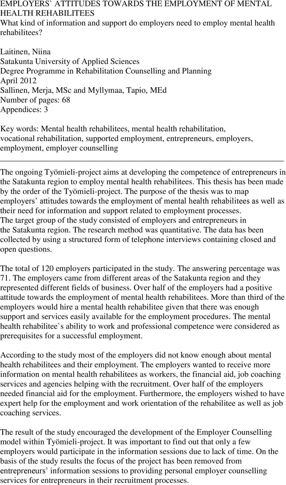 Appendices: 3 Key words: Mental health rehabilitees, mental health rehabilitation, vocational rehabilitation, supported employment, entrepreneurs, employers, employment, employer counselling The