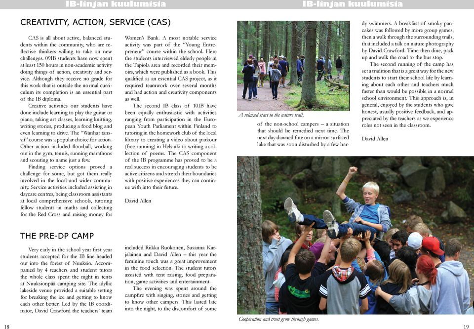 Although they receive no grade for this work that is outside the normal curriculum its completion is an essential part of the IB diploma.