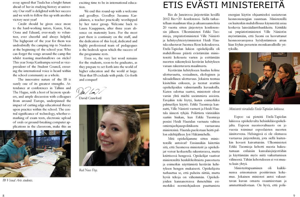 The highpoint of the year for them was undoubtedly the camping trip to Nuuksio at the beginning of the school year.