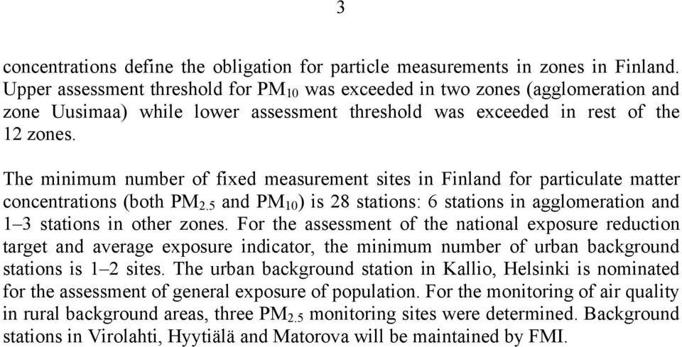 The minimum number of fixed measurement sites in Finland for particulate matter concentrations (both PM 2.5 and PM 10 ) is 28 stations: 6 stations in agglomeration and 1 3 stations in other zones.