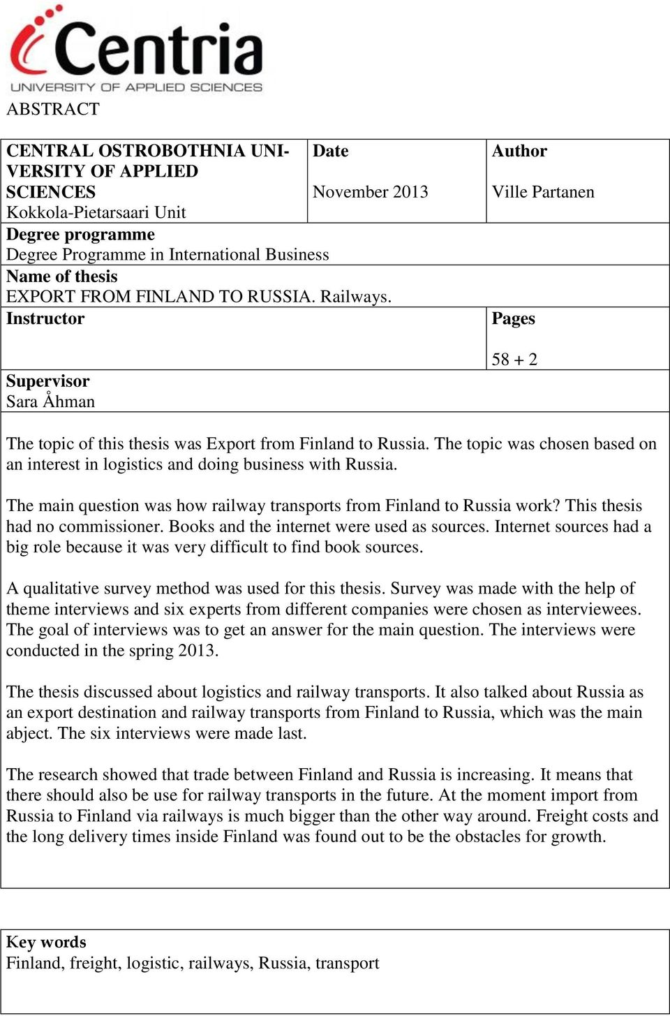 The topic was chosen based on an interest in logistics and doing business with Russia. The main question was how railway transports from Finland to Russia work? This thesis had no commissioner.