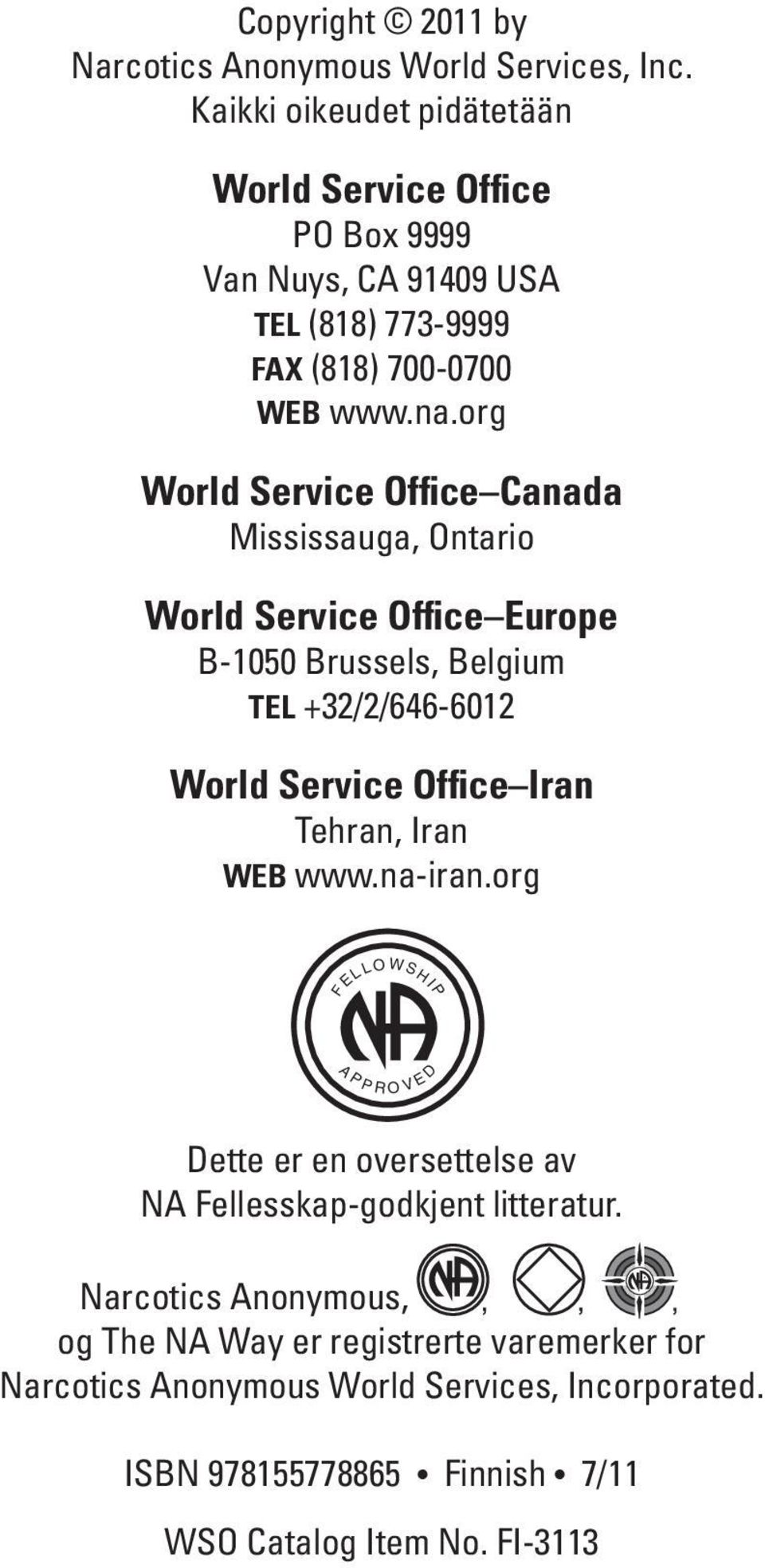 org World Service Office Canada Mississauga, Ontario World Service Office Europe B-1050 Brussels, Belgium TEL +32/2/646-6012 World Service Office Iran Tehran,