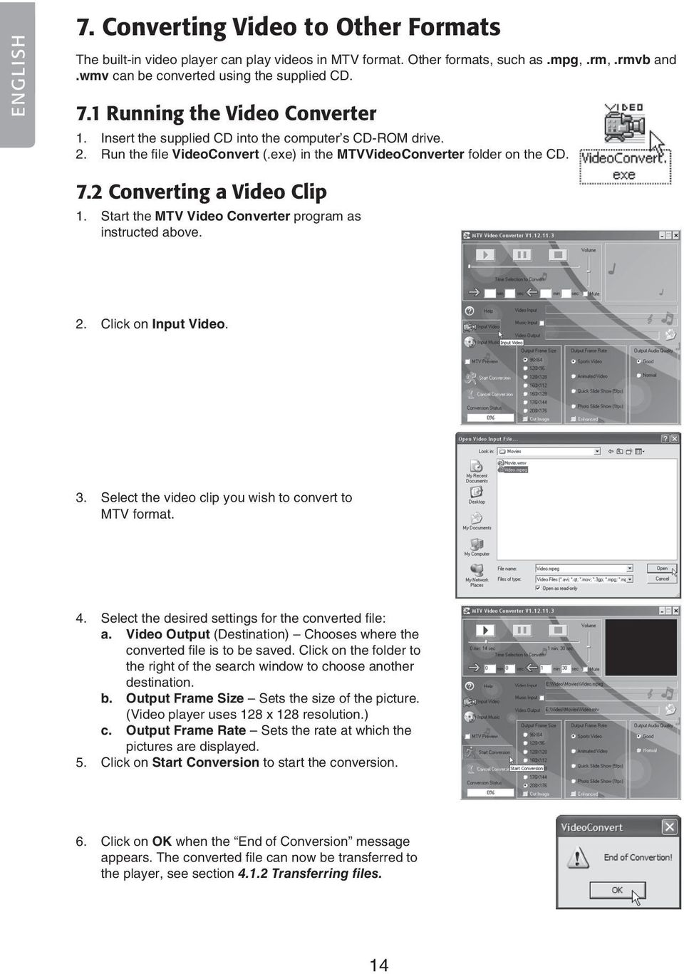 Start the MTV Video Converter program as instructed above. 2. Click on Input Video. 3. Select the video clip you wish to convert to MTV format. 4.