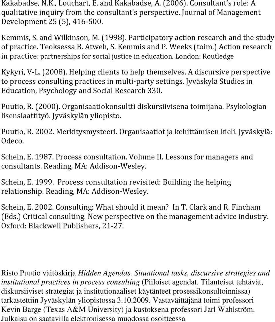 ) Action research in practice: partnerships for social justice in education. London: Routledge Kykyri, V-L. (2008). Helping clients to help themselves.