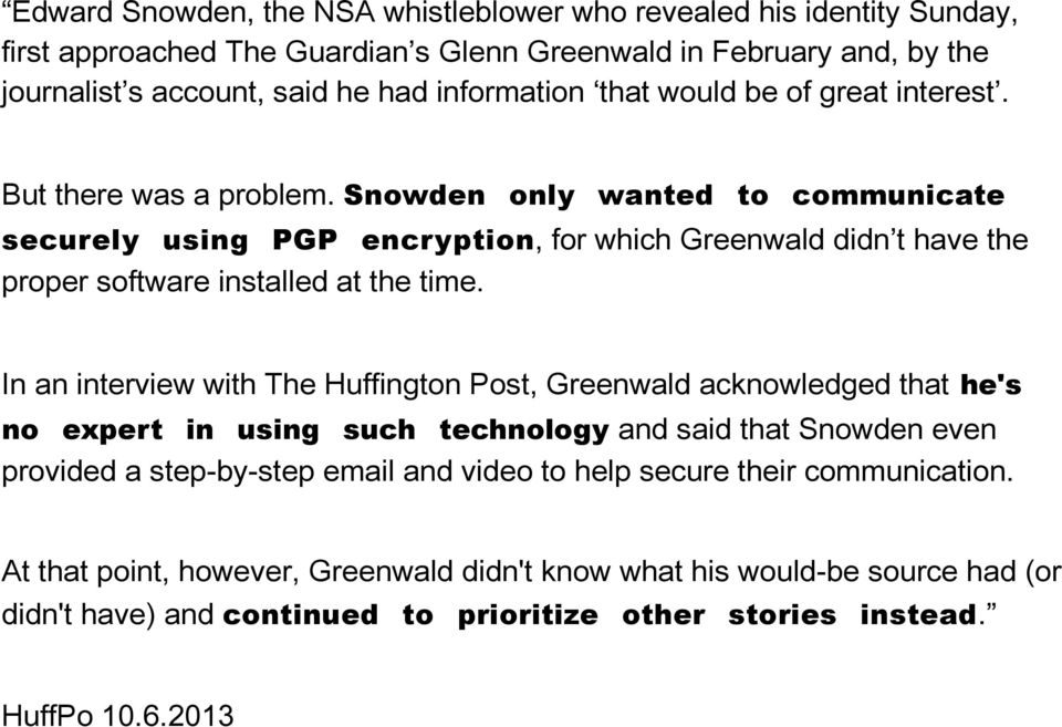Snowden only wanted to communicate securely using PGP encryption, for which Greenwald didn t have the proper software installed at the time.