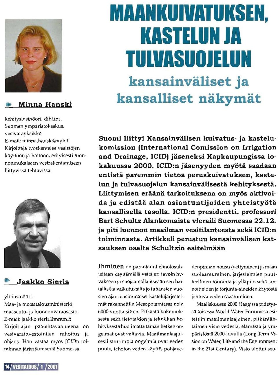 Suomi liittyi Kansainvälisen kuivatus ja kastelukomission (International Comission on Irrigation and Drainage, ICID) jäseneksi Kapkaupungissa lo kakuussa 2000.