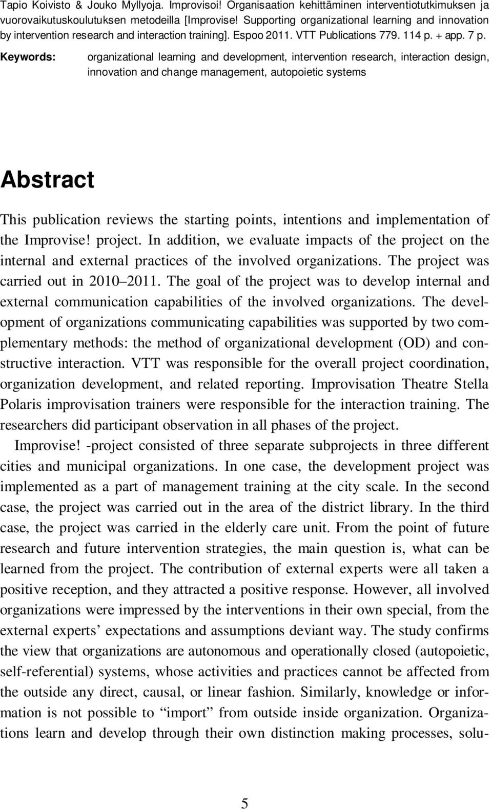 Keywords: organizational learning and development, intervention research, interaction design, innovation and change management, autopoietic systems Abstract This publication reviews the starting