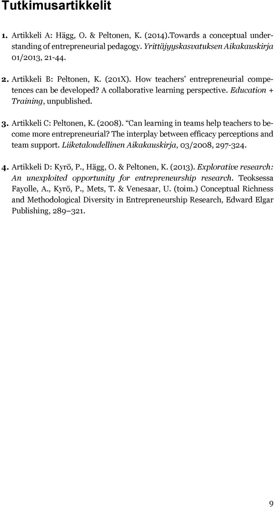 Artikkeli C: Peltonen, K. (2008). Can learning in teams help teachers to become more entrepreneurial? The interplay between efficacy perceptions and team support.