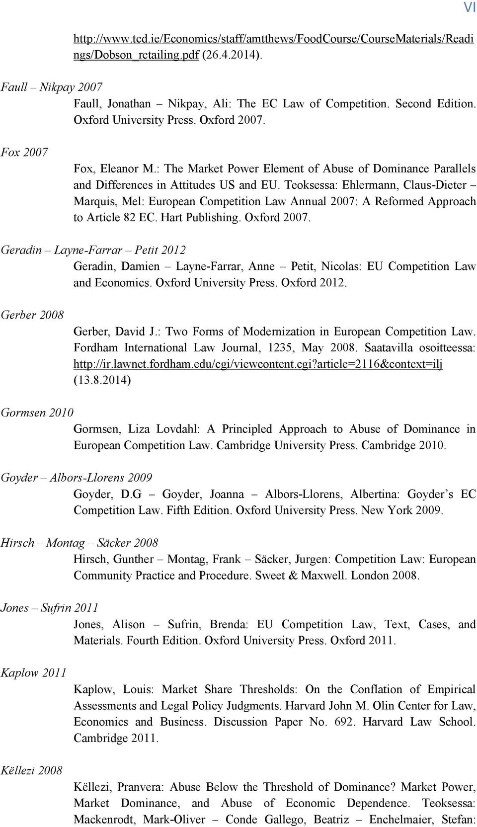 Teoksessa: Ehlermann, Claus-Dieter Marquis, Mel: European Competition Law Annual 2007: A Reformed Approach to Article 82 EC. Hart Publishing. Oxford 2007.
