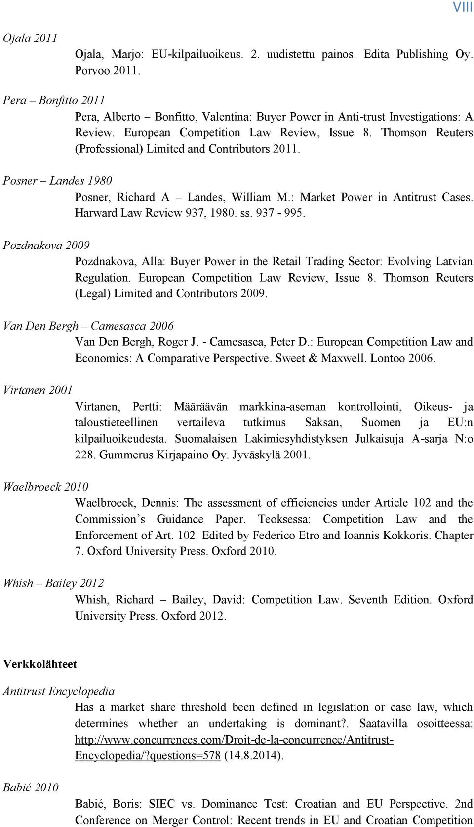 Thomson Reuters (Professional) Limited and Contributors 2011. Posner Landes 1980 Posner, Richard A Landes, William M.: Market Power in Antitrust Cases. Harward Law Review 937, 1980. ss. 937-995.