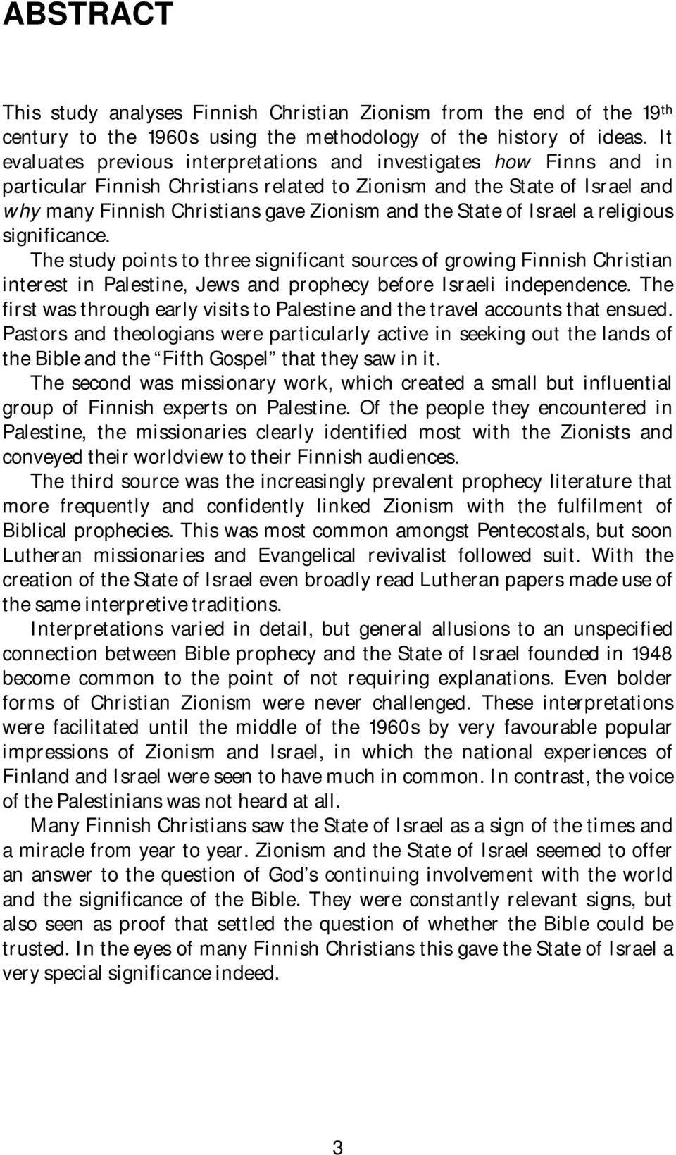State of Israel a religious significance. The study points to three significant sources of growing Finnish Christian interest in Palestine, Jews and prophecy before Israeli independence.