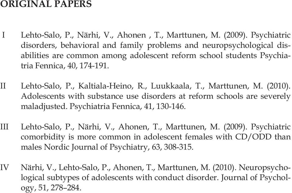, Kaltiala-Heino, R., Luukkaala, T., Marttunen, M. (2010). Adolescents with substance use disorders at reform schools are severely maladjusted. Psychiatria Fennica, 41, 130-146. III IV Lehto-Salo, P.