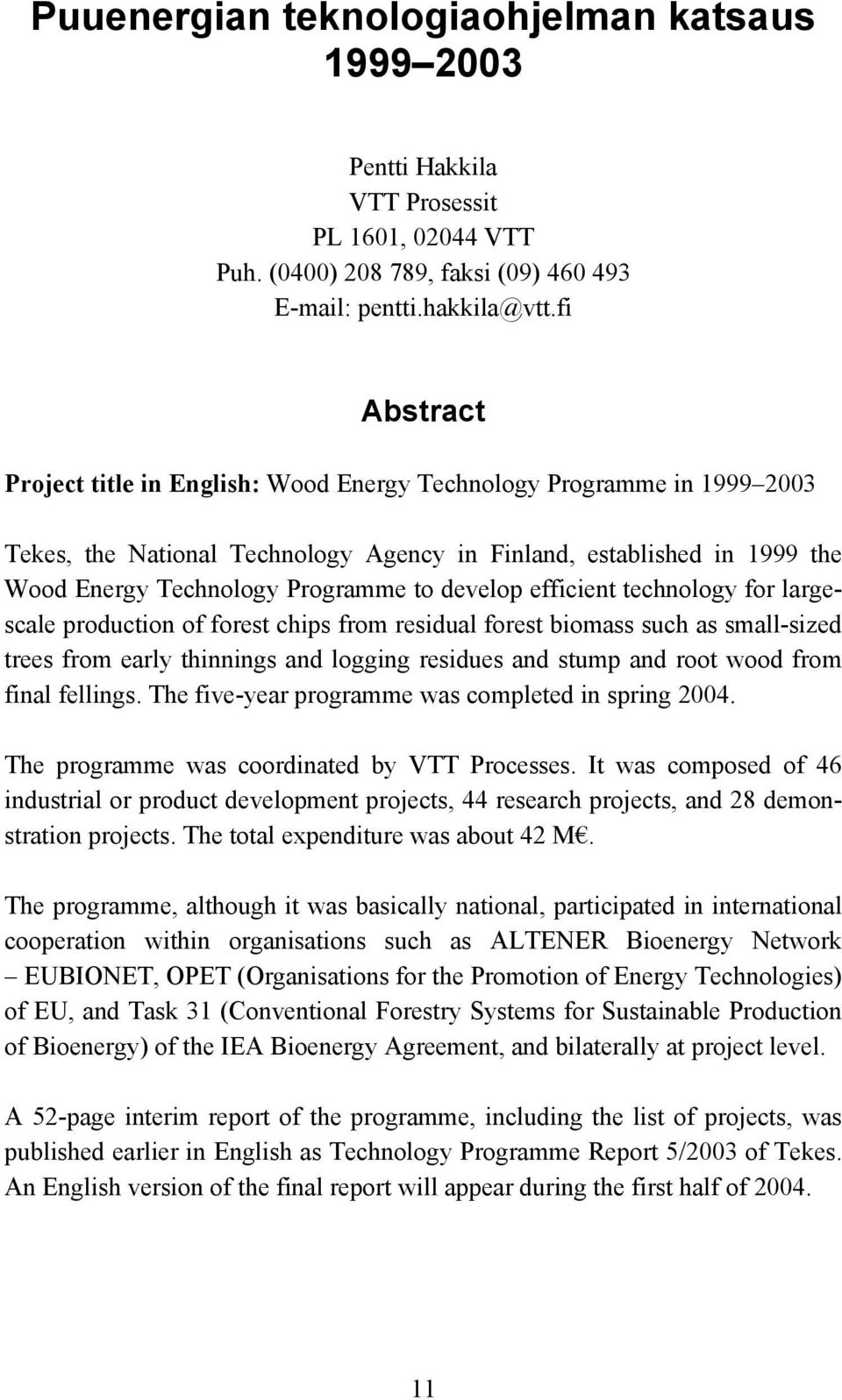 develop efficient technology for largescale production of forest chips from residual forest biomass such as small-sized trees from early thinnings and logging residues and stump and root wood from