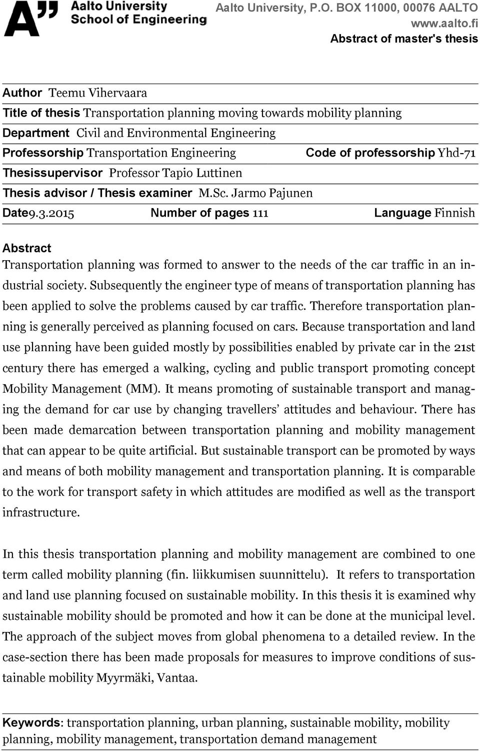 Transportation Engineering Code of professorship Yhd-71 Thesissupervisor Professor Tapio Luttinen Thesis advisor / Thesis examiner M.Sc. Jarmo Pajunen Date9.3.