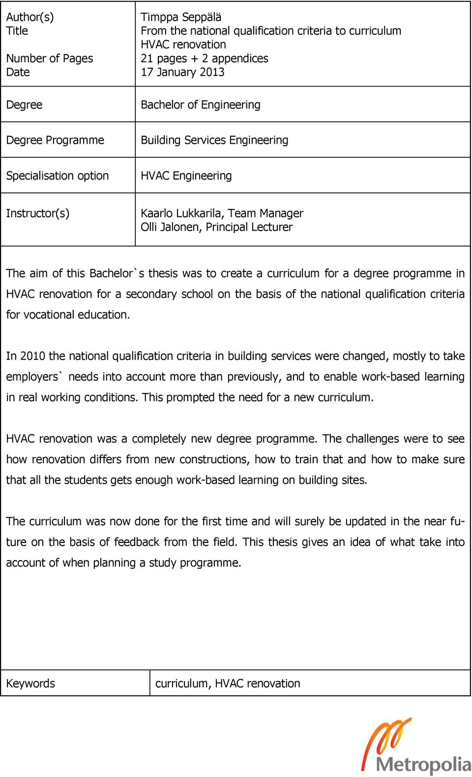 was to create a curriculum for a degree programme in HVAC renovation for a secondary school on the basis of the national qualification criteria for vocational education.