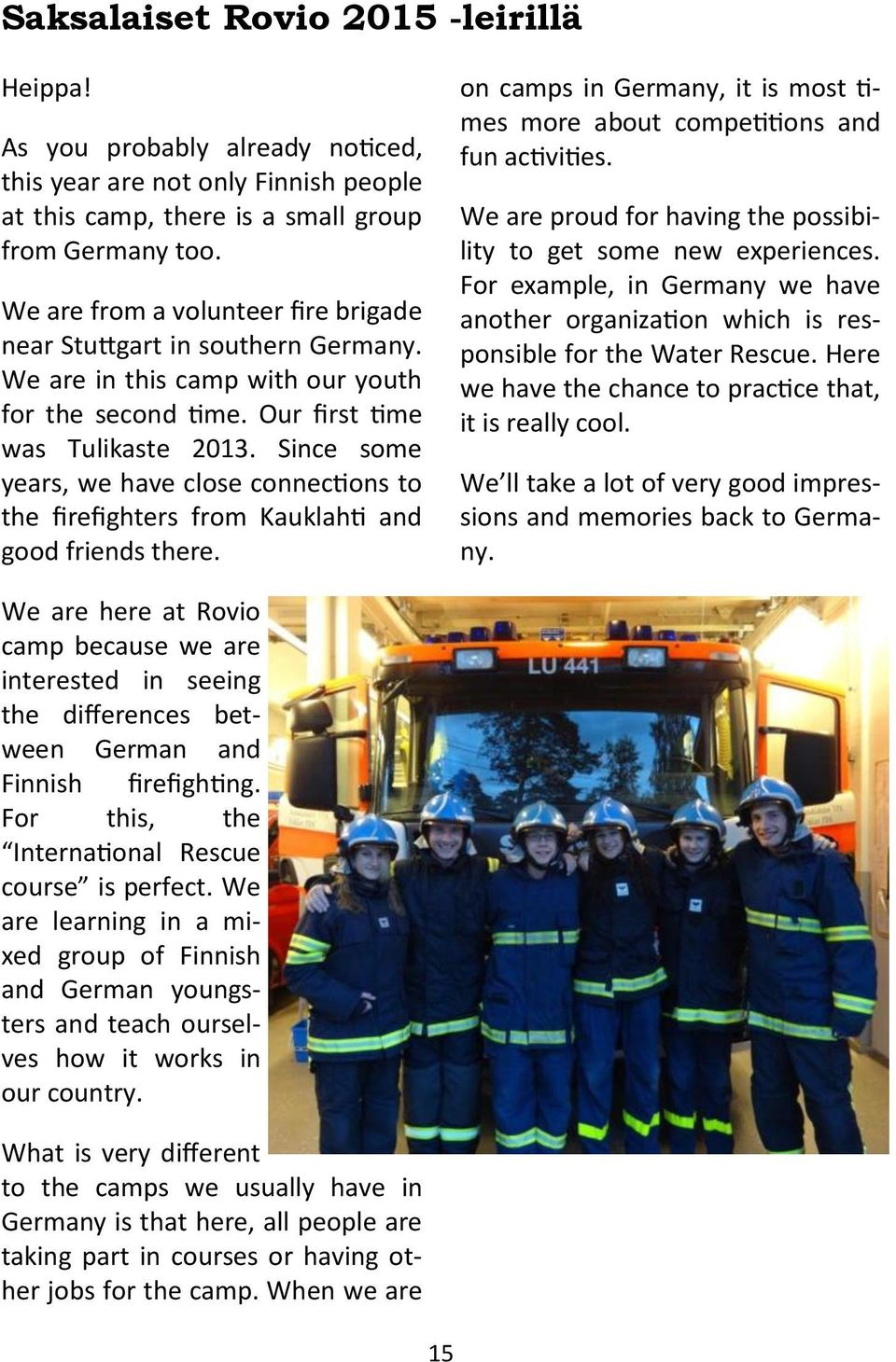 Since some years, we have close connections to the firefighters from Kauklahti and good friends there. on camps in Germany, it is most times more about competitions and fun activities.