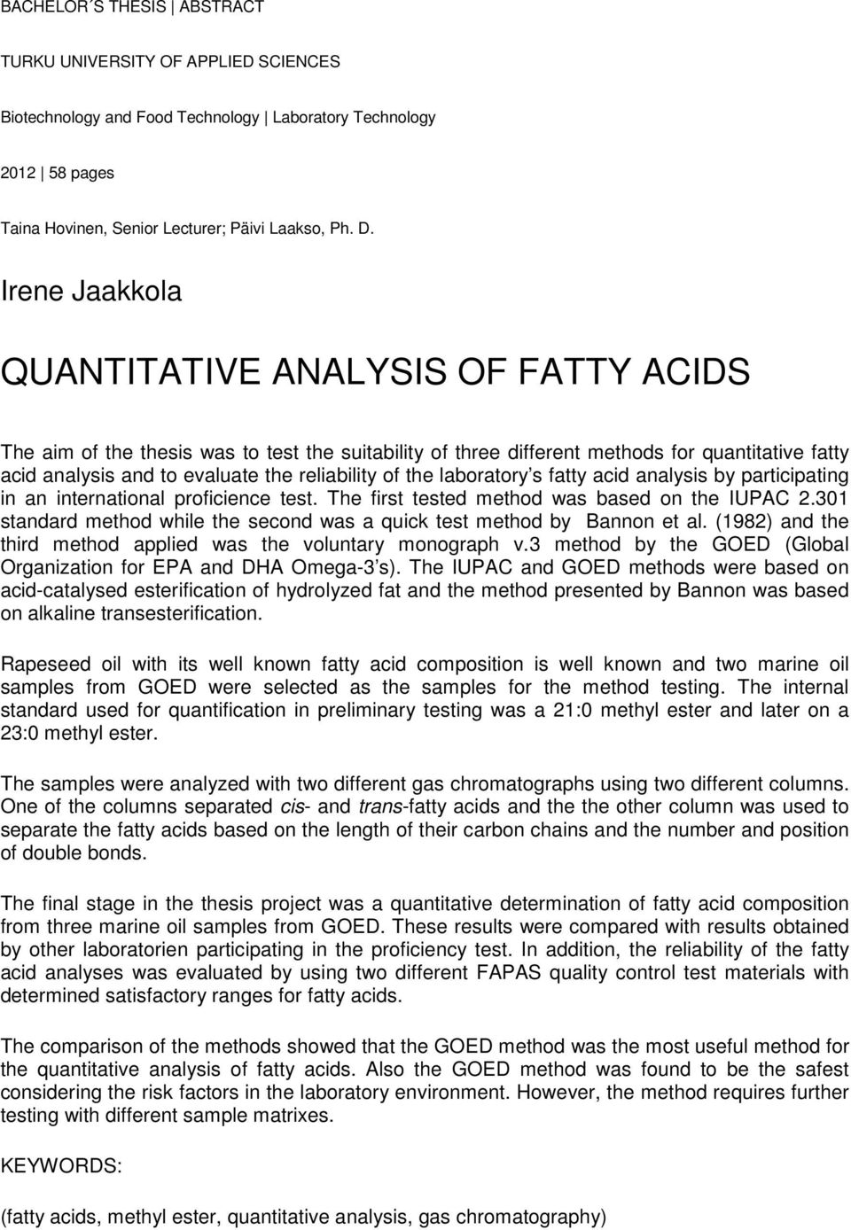 of the laboratory s fatty acid analysis by participating in an international proficience test. The first tested method was based on the IUPAC 2.